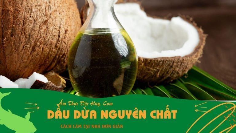 cách làm dầu dừa tại nhà nguyên chất và đơn giản