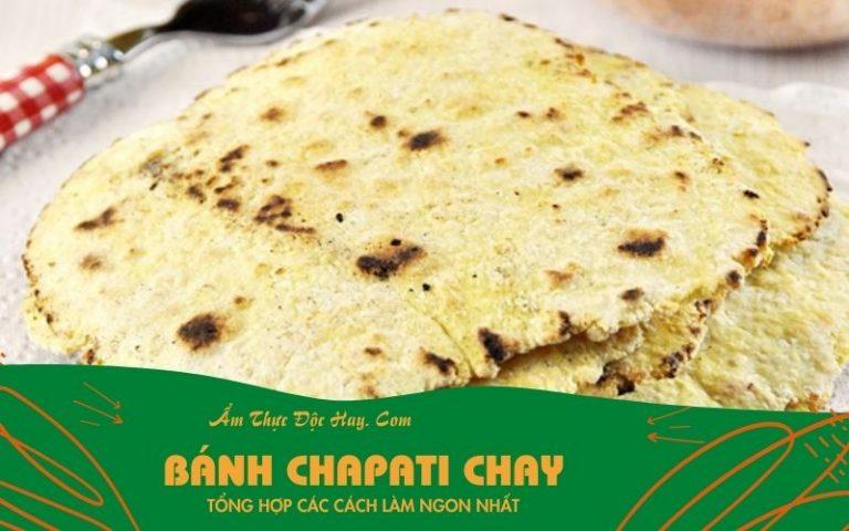 cách làm món bánh chapati chay chuẩn vị Ấn Độ